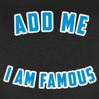 Accessoires und T-Shirts Add me I am famous gestalten