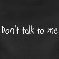 T-shirts Don't talk to me Laune personnalisés