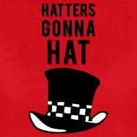 T-shirts Hatters gonna hat Hut personnalisés