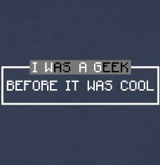 Accessoires und T-Shirts I was a geek before it was cool gestalten