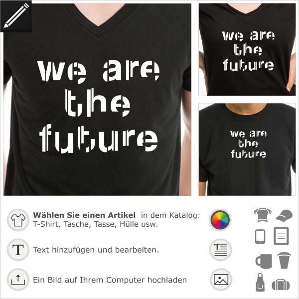 We are the future personalisierbares Design in Scheiben geschnitten Typografie. Gestalte ein T-Shirt mit diesem Sprichtwörter und Zitate Motiv. Wir si