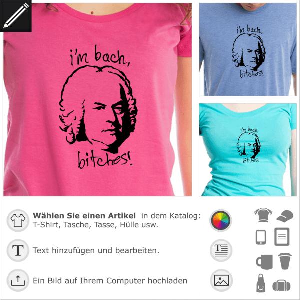 I'm Bach bitches! Witz Design für T-Shirt Druck. Gestalte ein T-Shirt mit diesem Bach-Porträt und englisches Wortspiel.